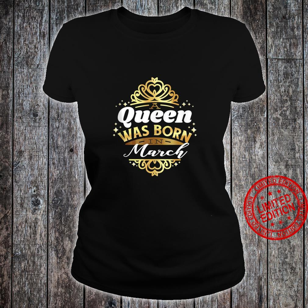 A QUEEN WAS BORN IN MARCH Fun Birthday Party Meme Shirt ladies tee