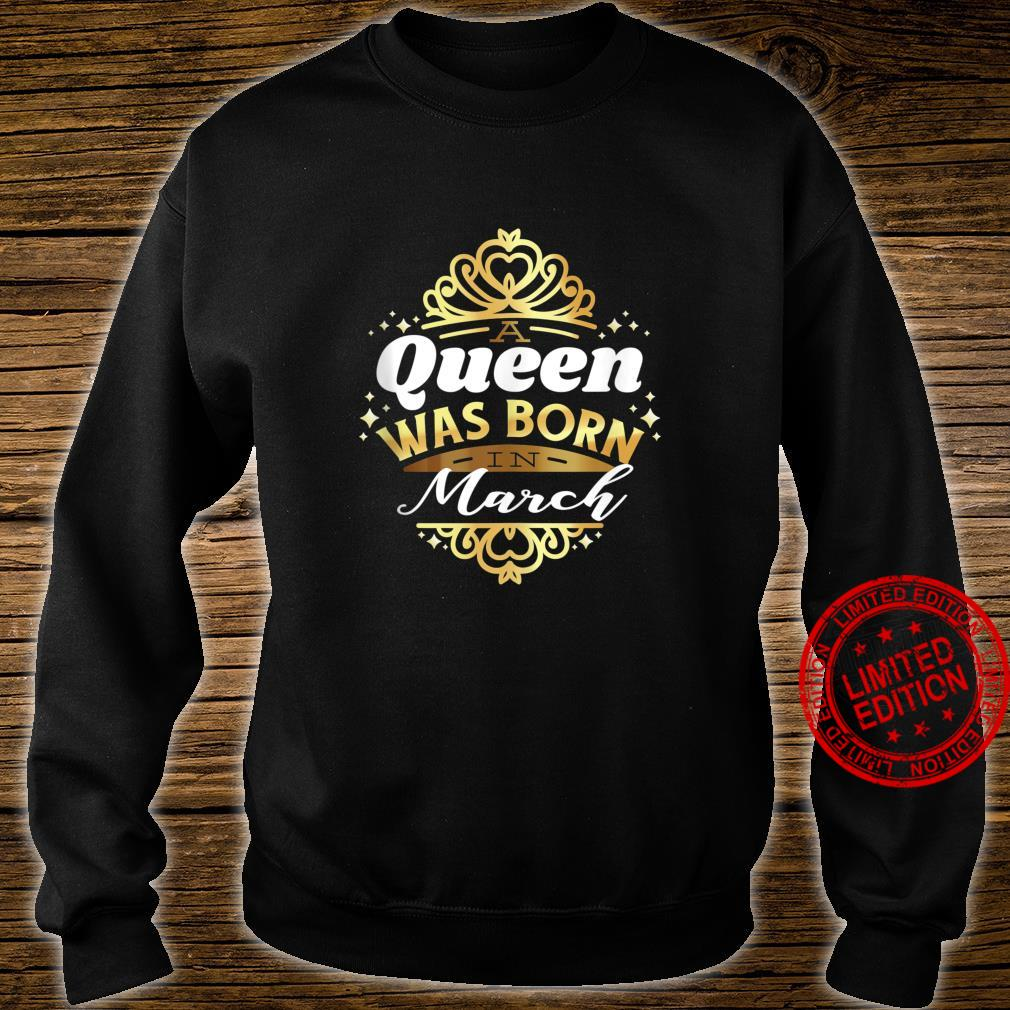 A QUEEN WAS BORN IN MARCH Fun Birthday Party Meme Shirt sweater