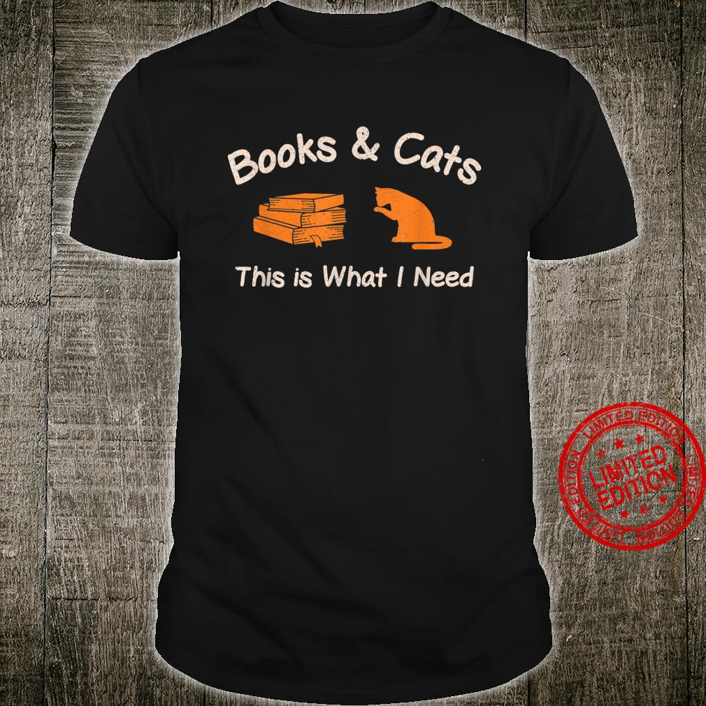 Books & Cats This is What I Need Cats Shirt