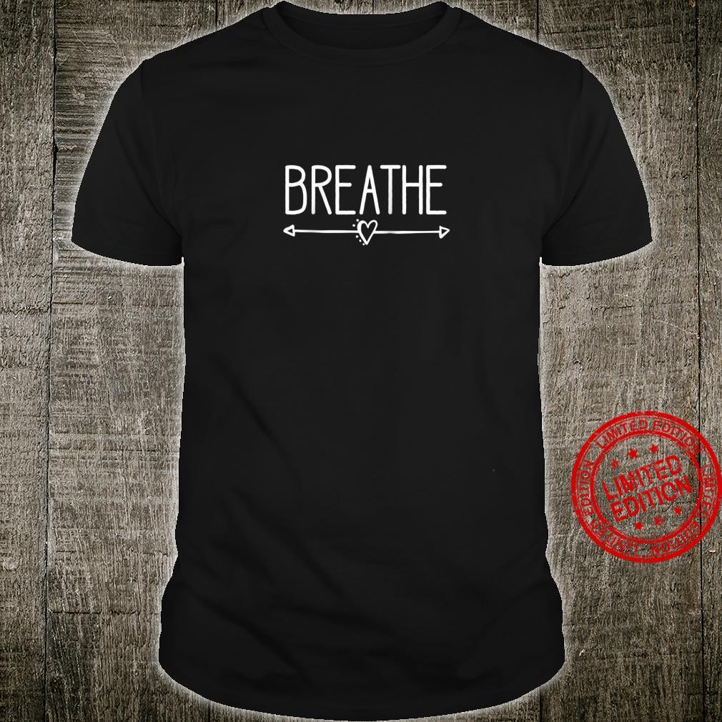 Breathe Arrow Heart Birth Doula Midwife Meditation Shirt