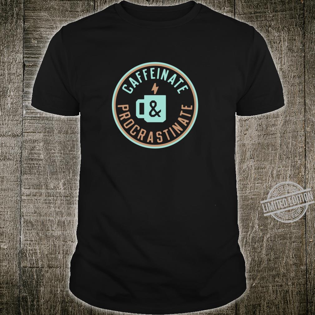 Caffeinate and Procrastinate Coffee design Shirt