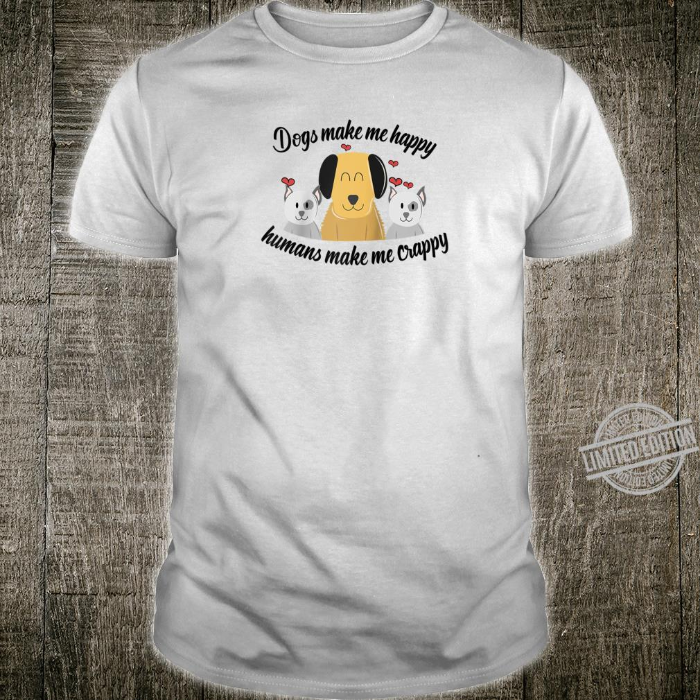 Dogs Make Me Happy Humans Make Me Crappy Shirt