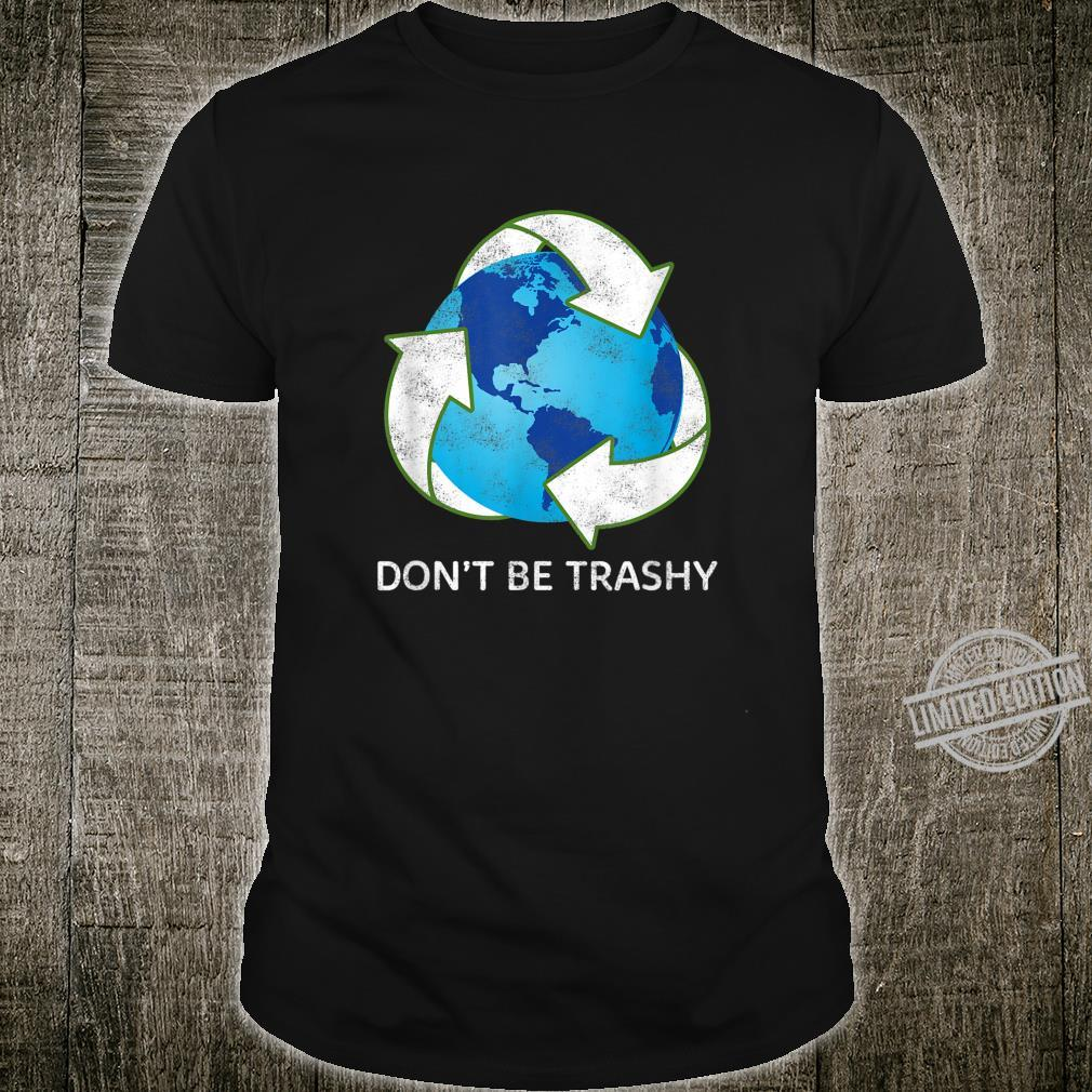 Don't Be Trashy Earth Day Recycle Nature Save The Planet Shirt