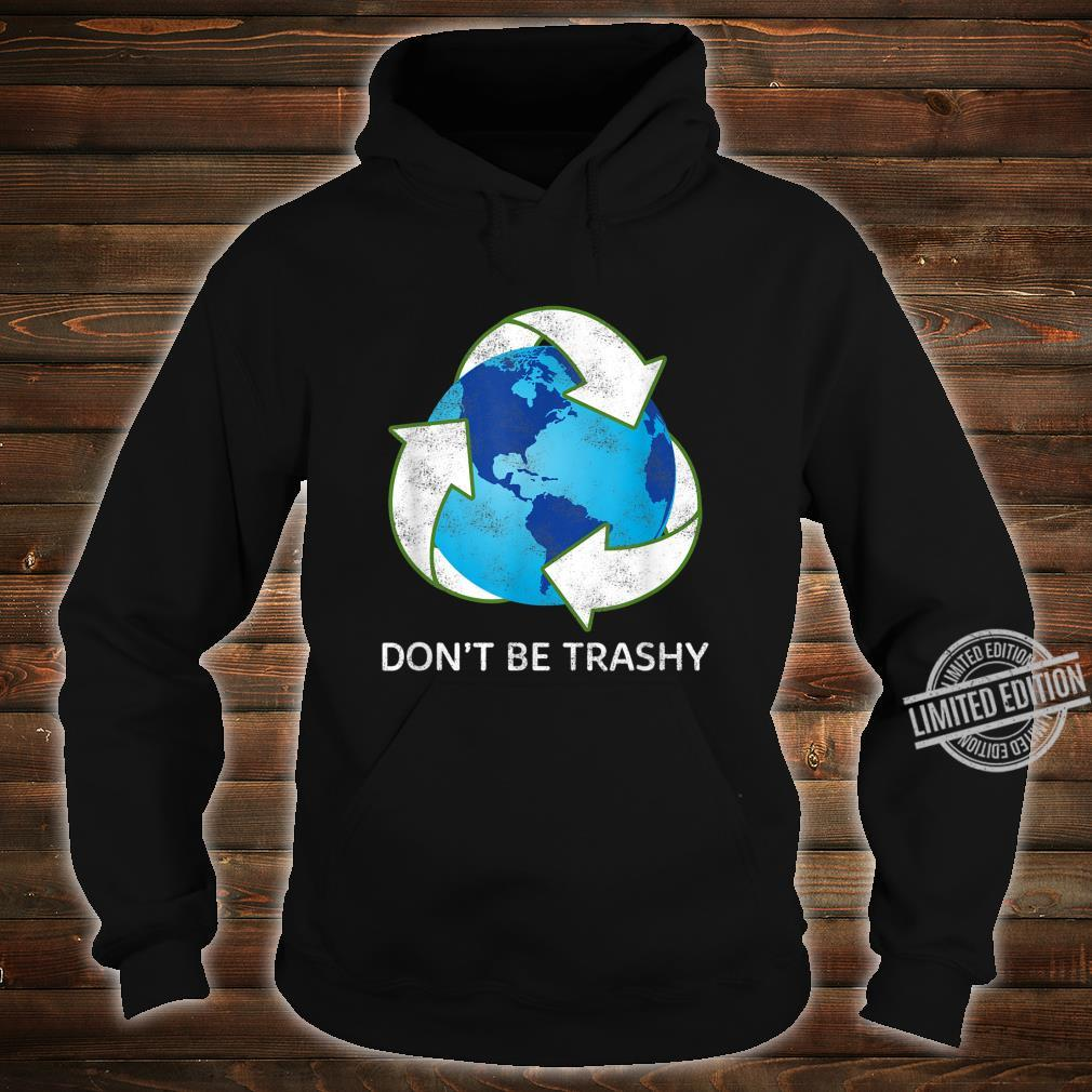Don't Be Trashy Earth Day Recycle Nature Save The Planet Shirt hoodie