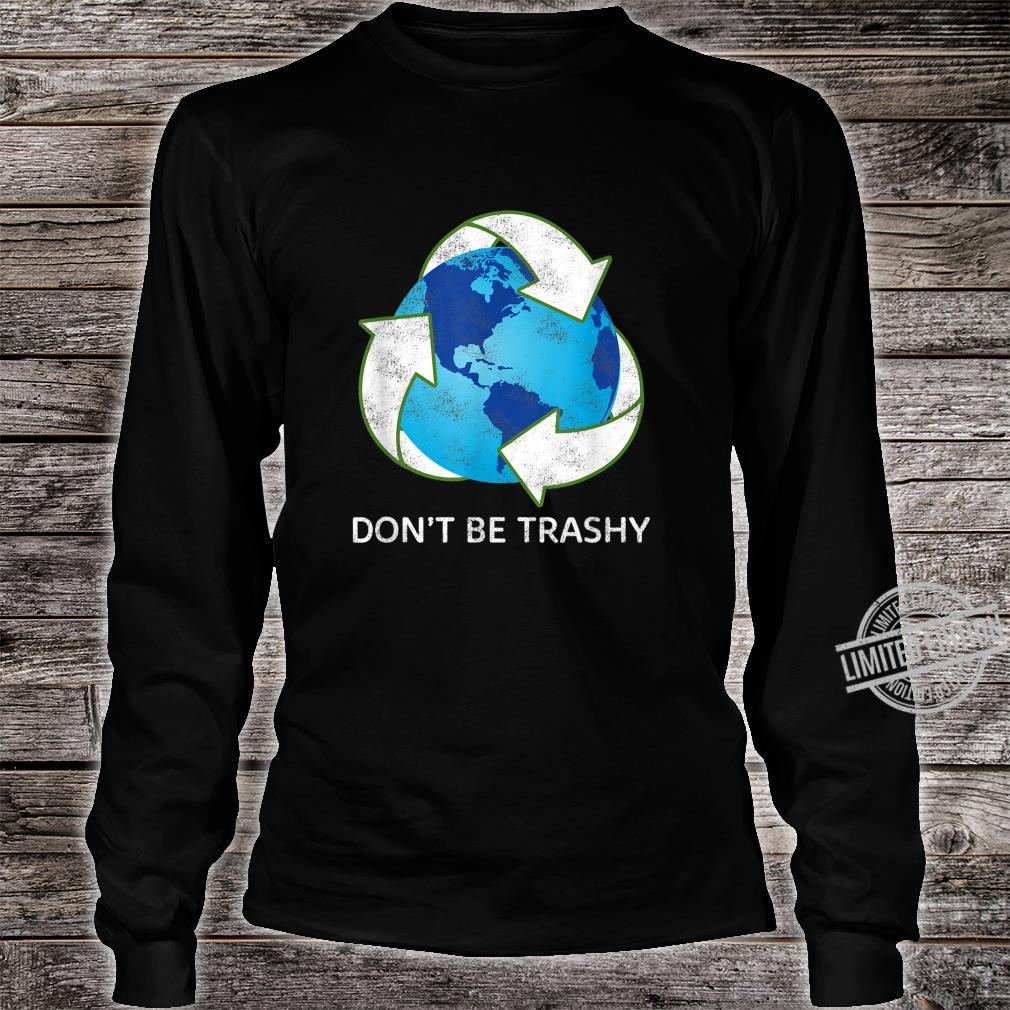 Don't Be Trashy Earth Day Recycle Nature Save The Planet Shirt long sleeved