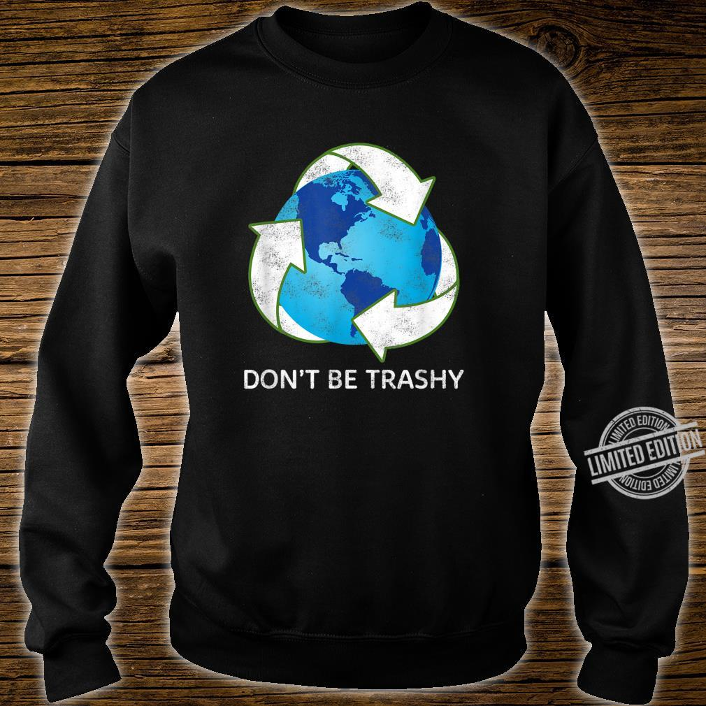 Don't Be Trashy Earth Day Recycle Nature Save The Planet Shirt sweater