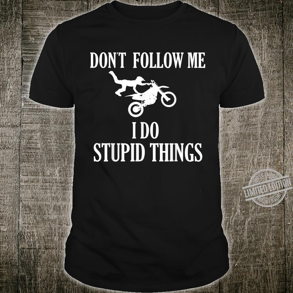 Don't Follow Me I Do Stupid Things Motorcycle Biker Shirt