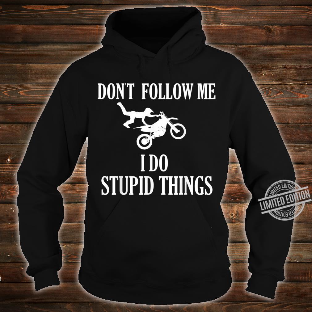 Don't Follow Me I Do Stupid Things Motorcycle Biker Shirt hoodie