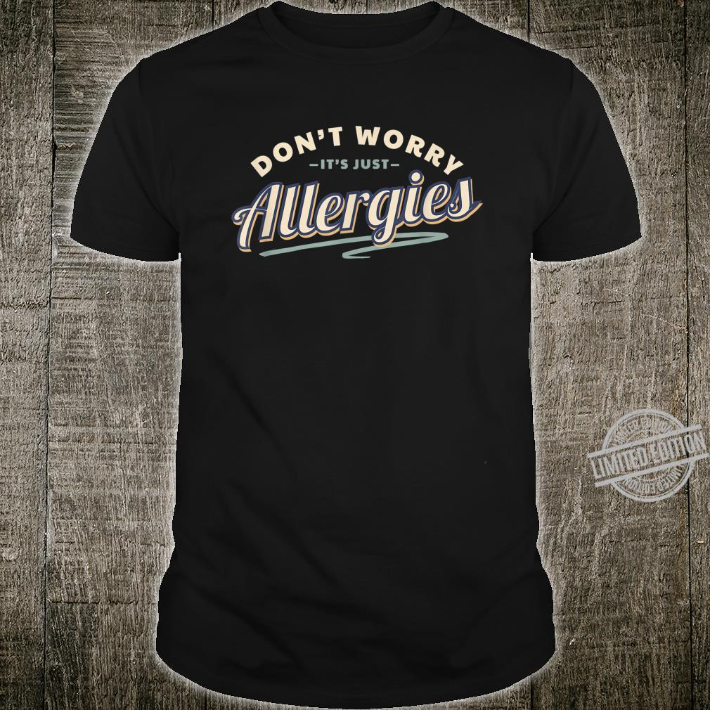 Don't Worry It's Just Allergies Hygiene Social Distancing Shirt