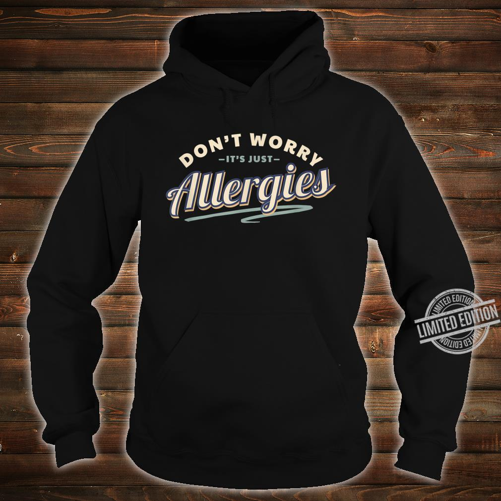 Don't Worry It's Just Allergies Hygiene Social Distancing Shirt hoodie