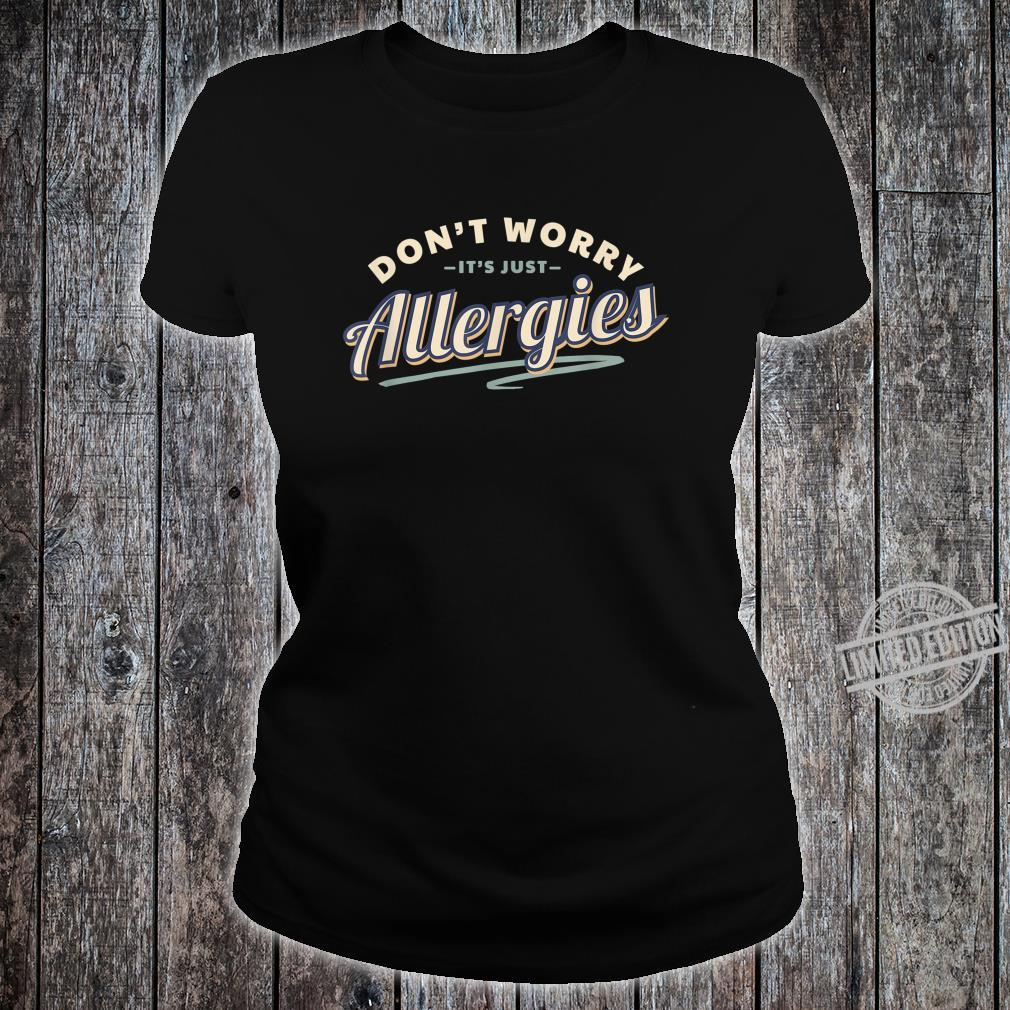Don't Worry It's Just Allergies Hygiene Social Distancing Shirt ladies tee