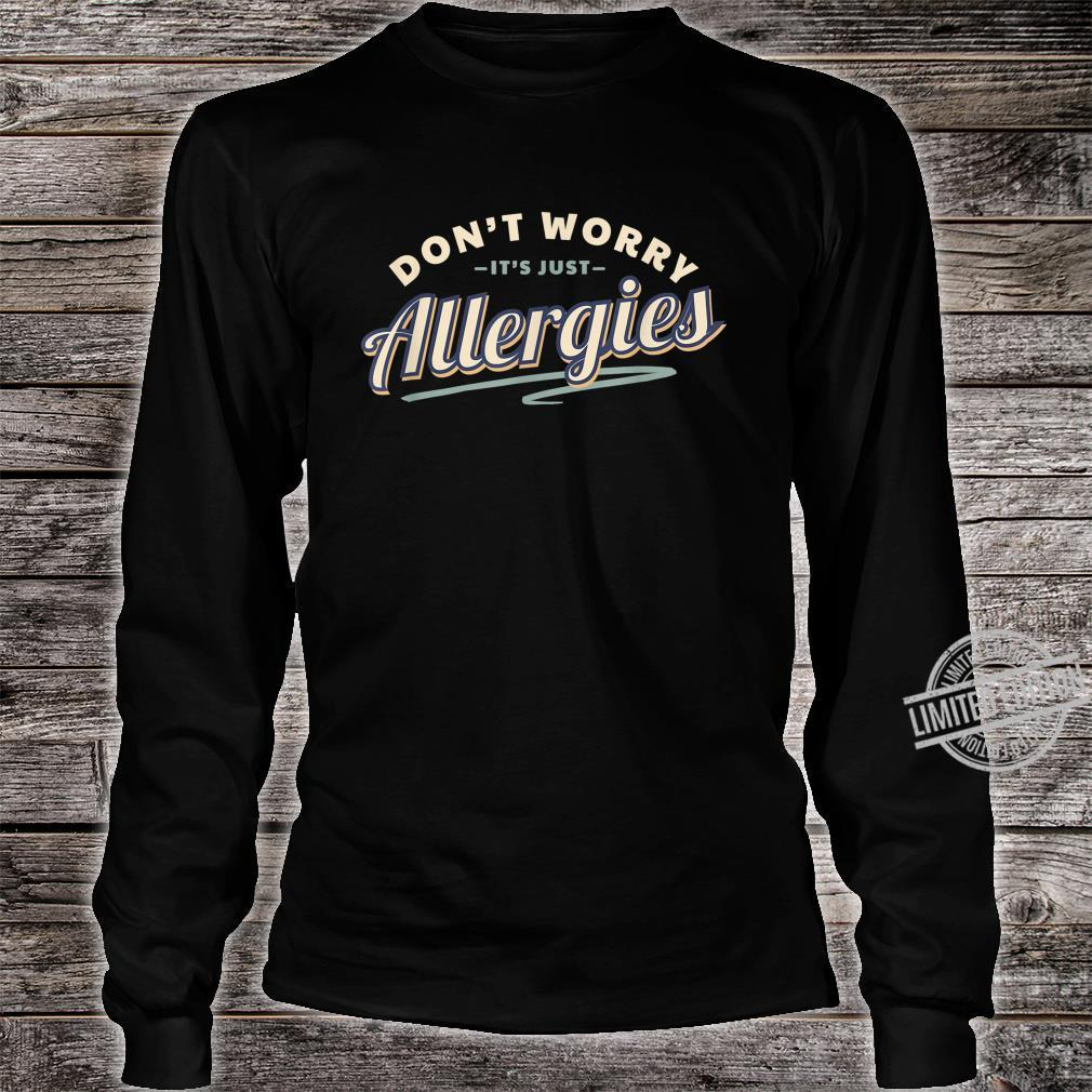 Don't Worry It's Just Allergies Hygiene Social Distancing Shirt long sleeved