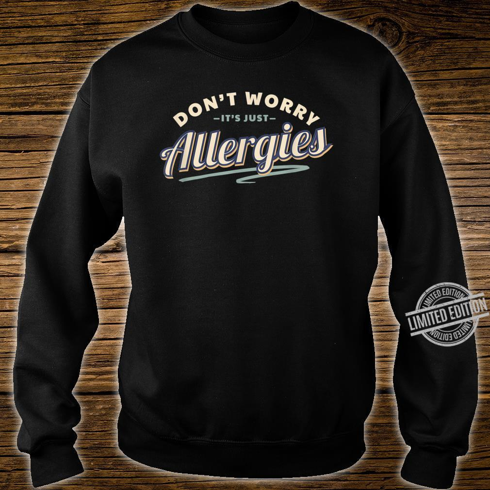Don't Worry It's Just Allergies Hygiene Social Distancing Shirt sweater
