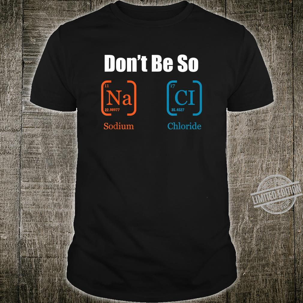 Don't be so salty lustig Chemie OutfitPeriodensystem Shirt