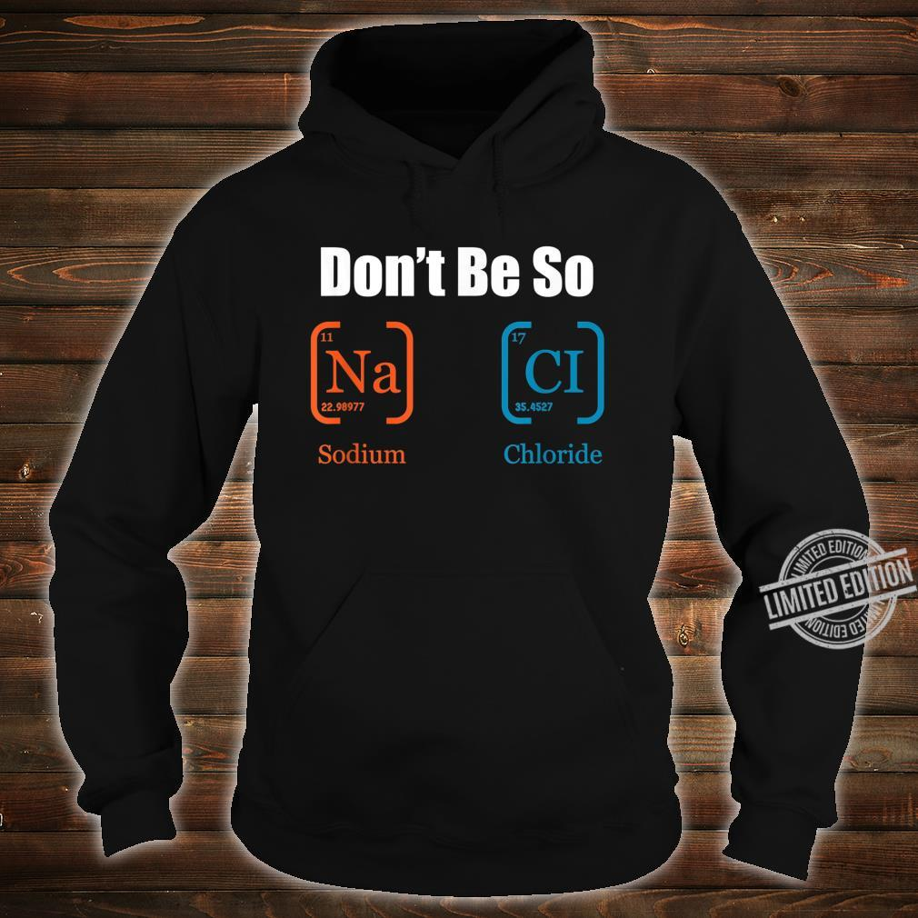 Don't be so salty lustig Chemie OutfitPeriodensystem Shirt hoodie