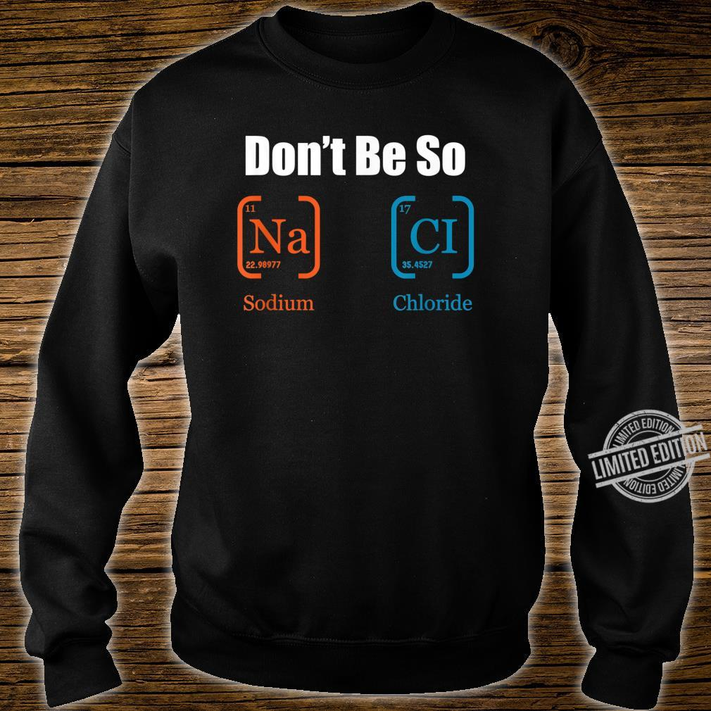 Don't be so salty lustig Chemie OutfitPeriodensystem Shirt sweater