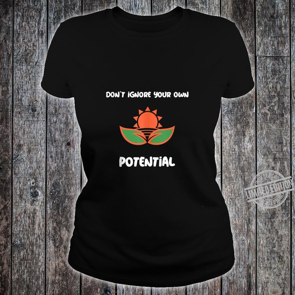 Don't ignore your own potential Shirt ladies tee