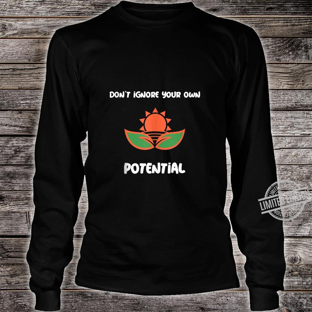Don't ignore your own potential Shirt long sleeved