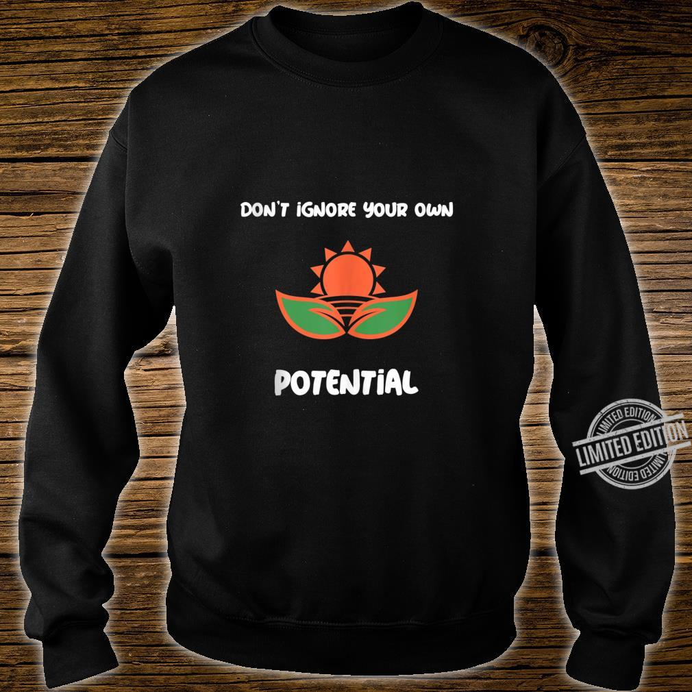 Don't ignore your own potential Shirt sweater