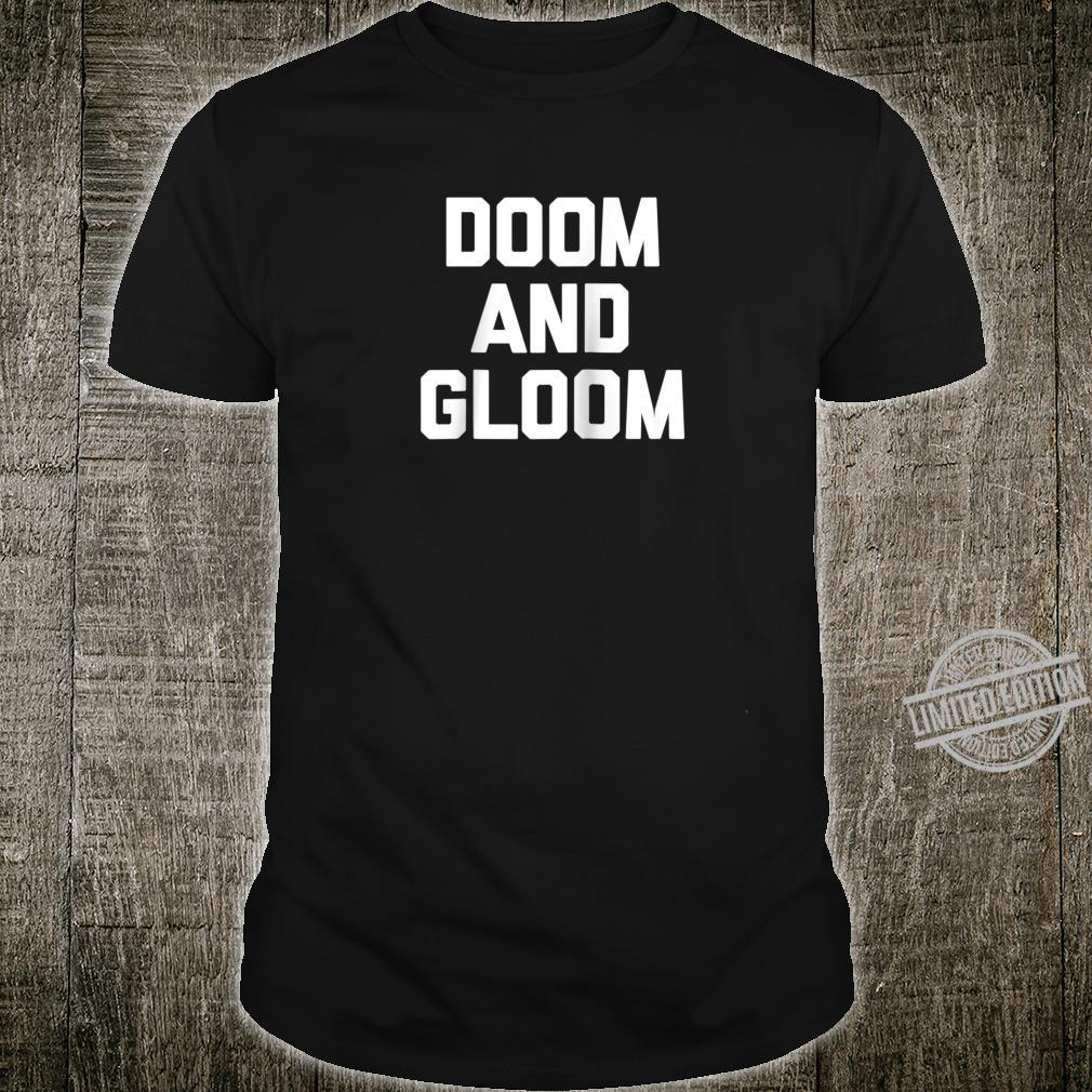 Doom & Gloom Shirt saying sarcastic novelty cool Shirt