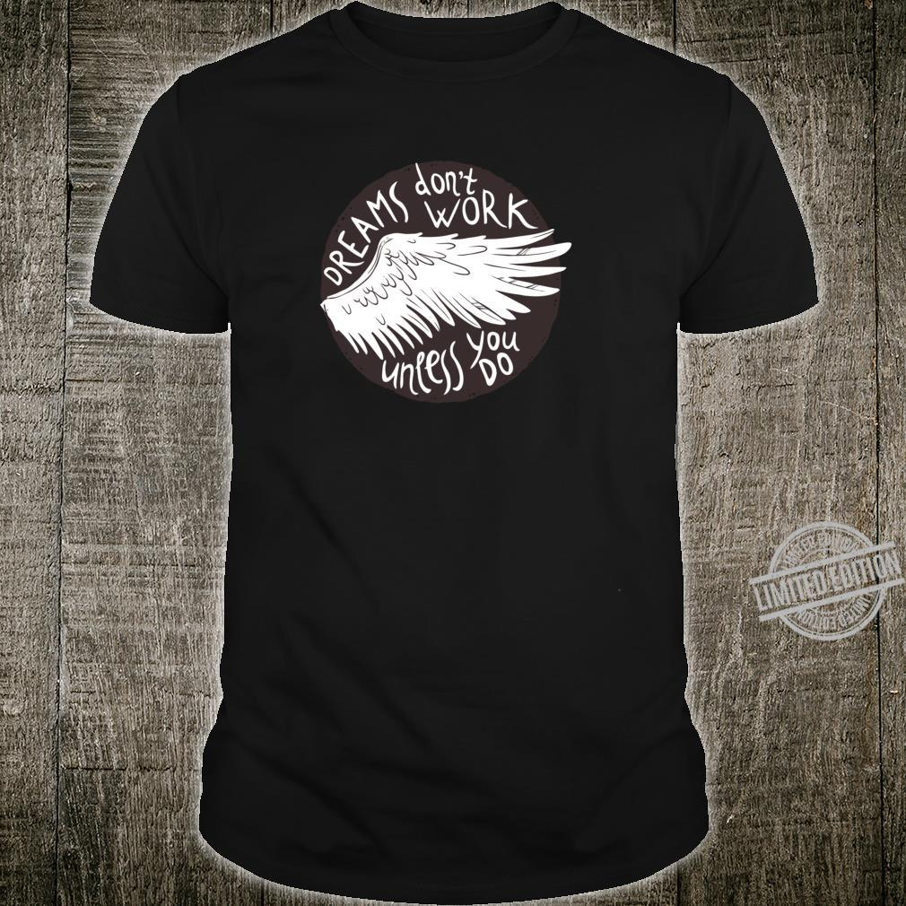 Dreams Don't Work Unless You Do Motivierendes Traum Entwurf Shirt