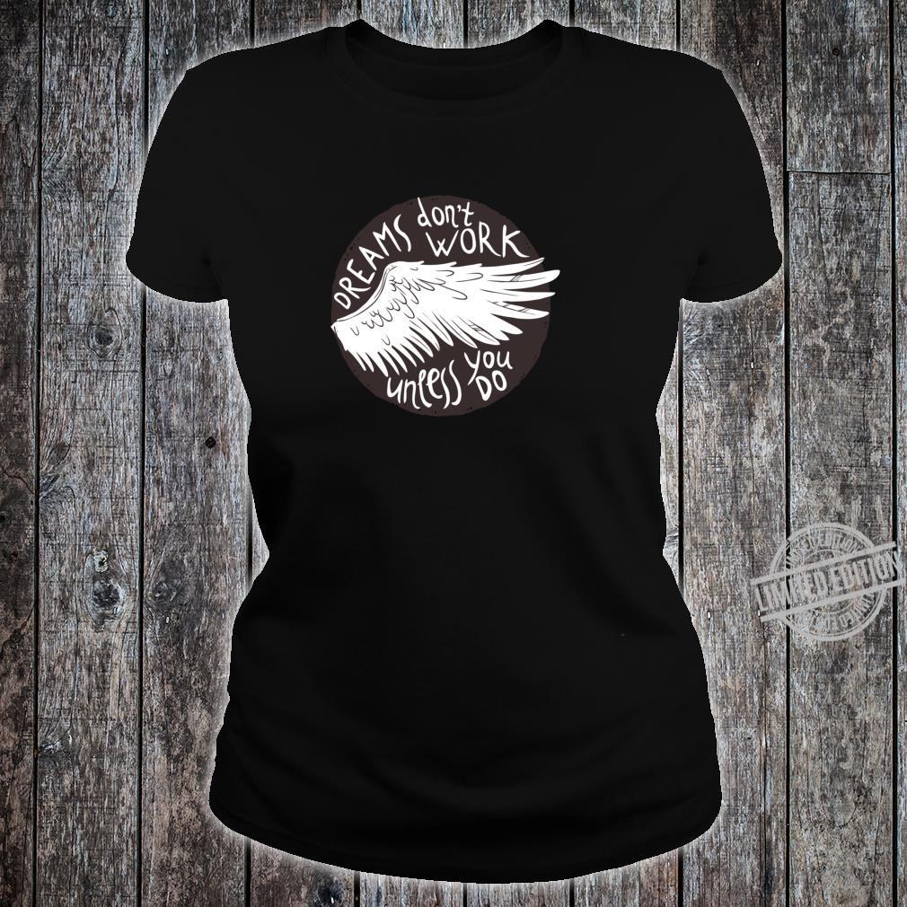 Dreams Don't Work Unless You Do Motivierendes Traum Entwurf Shirt ladies tee