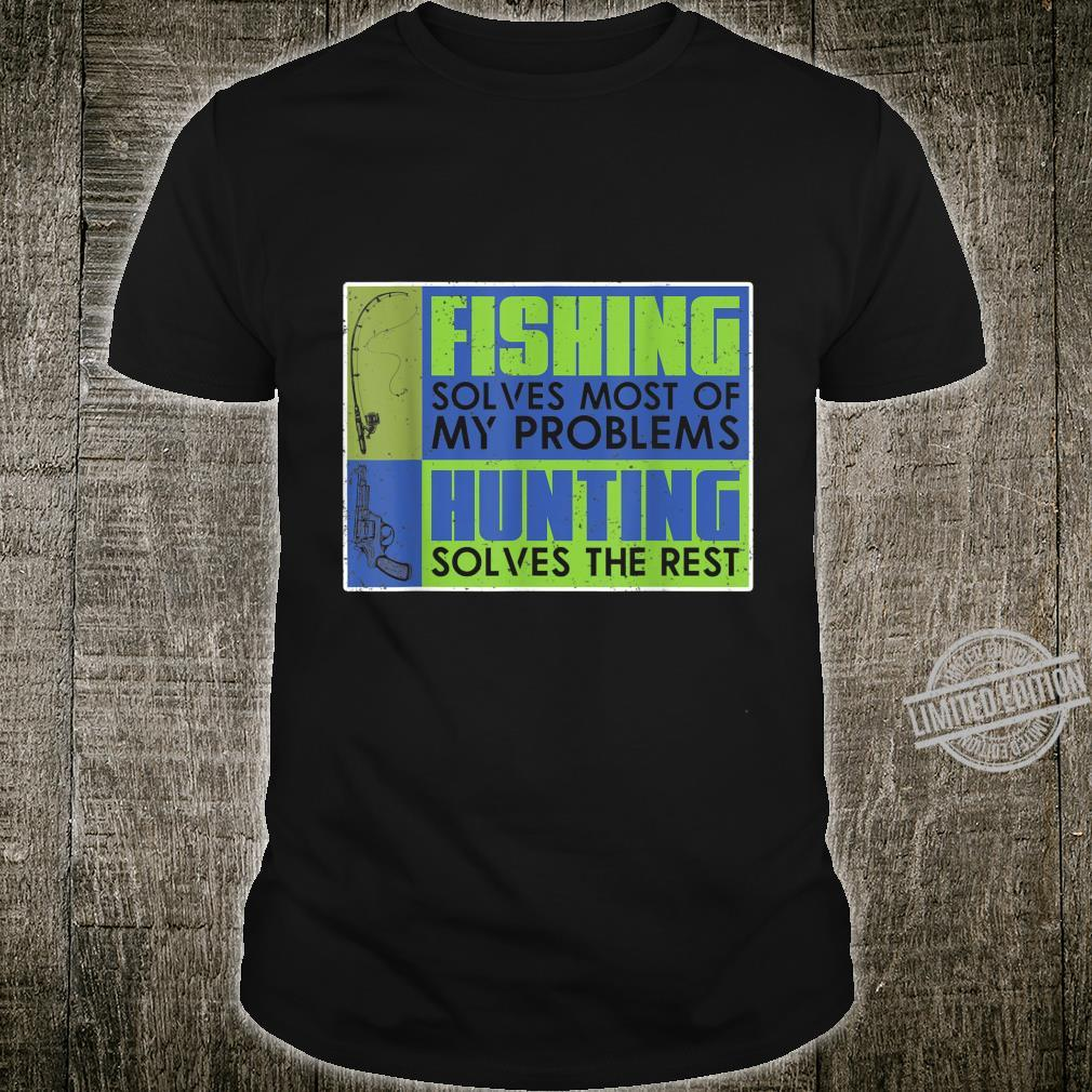 Fishing Solves Most Of My Problems Hunting The Rest Fishing Shirt