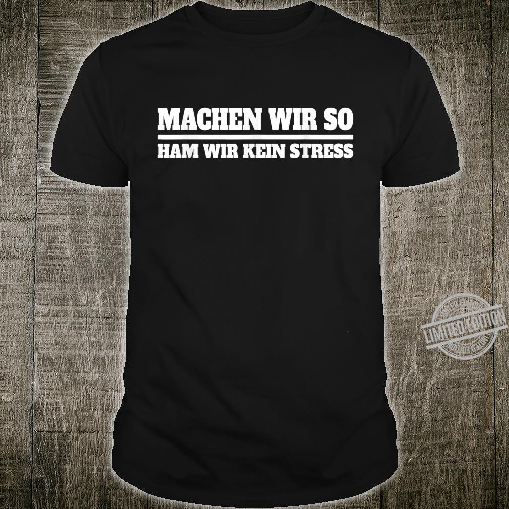 Fun Shirt with German Text Mit wir so, ham wir keine Stres Making us so, ham wir keine Stres [German Language] Shirt