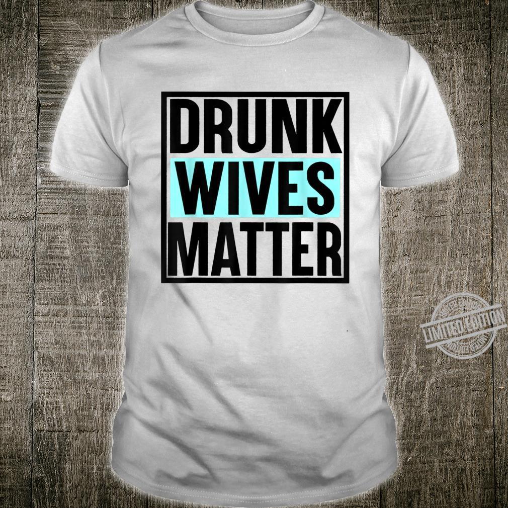 Funny Drunk Wives Matter Shirt