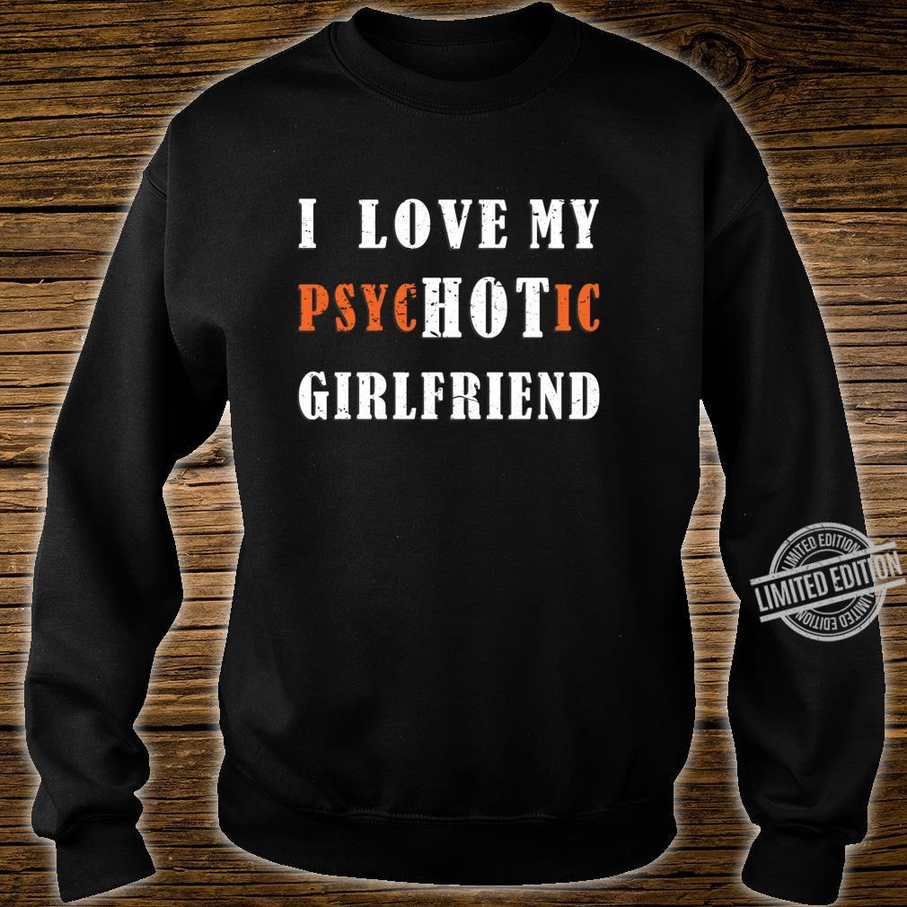 Funny i love my psychotic girlfriend valentine's day couples Shirt sweater