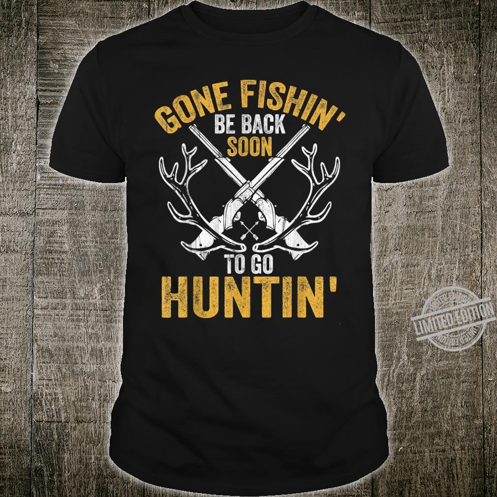 Gone Fishin' be Back Soon To Go Huntin' Fishing Hunt Shirt