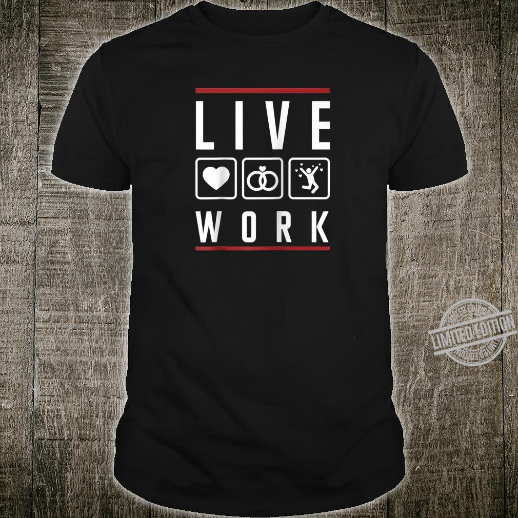 Graphic 365 Live Work Marriage Couple Humor Sarcastic Shirt