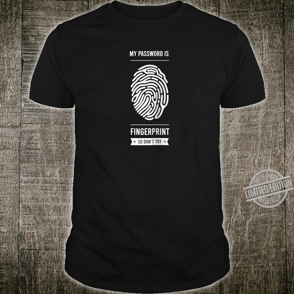 Graphic 365 My Password Is Fingerprint So Don't Try Shirt