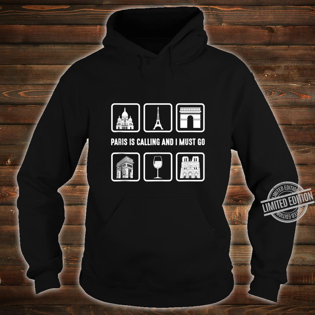 Graphic 365 Paris Is Calling And I Must Go France Shirt hoodie