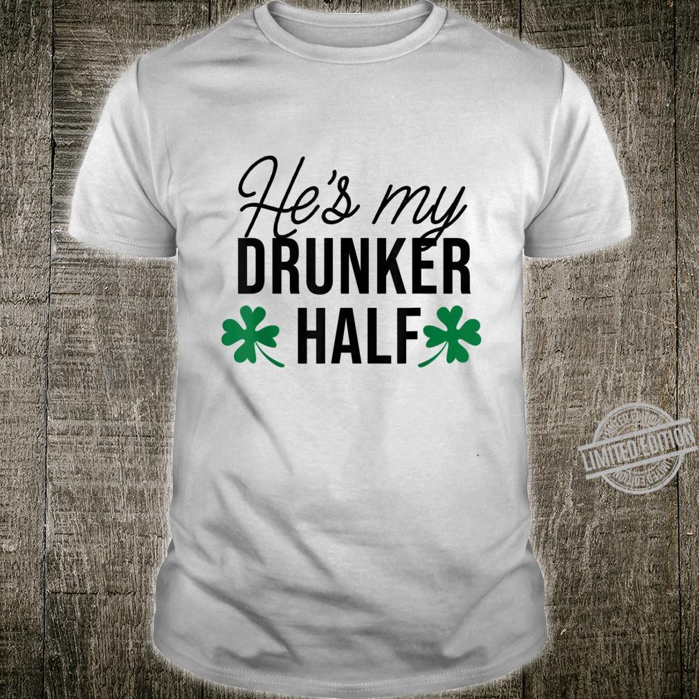 He's my drunker half Happy Patrick's Day Shirt