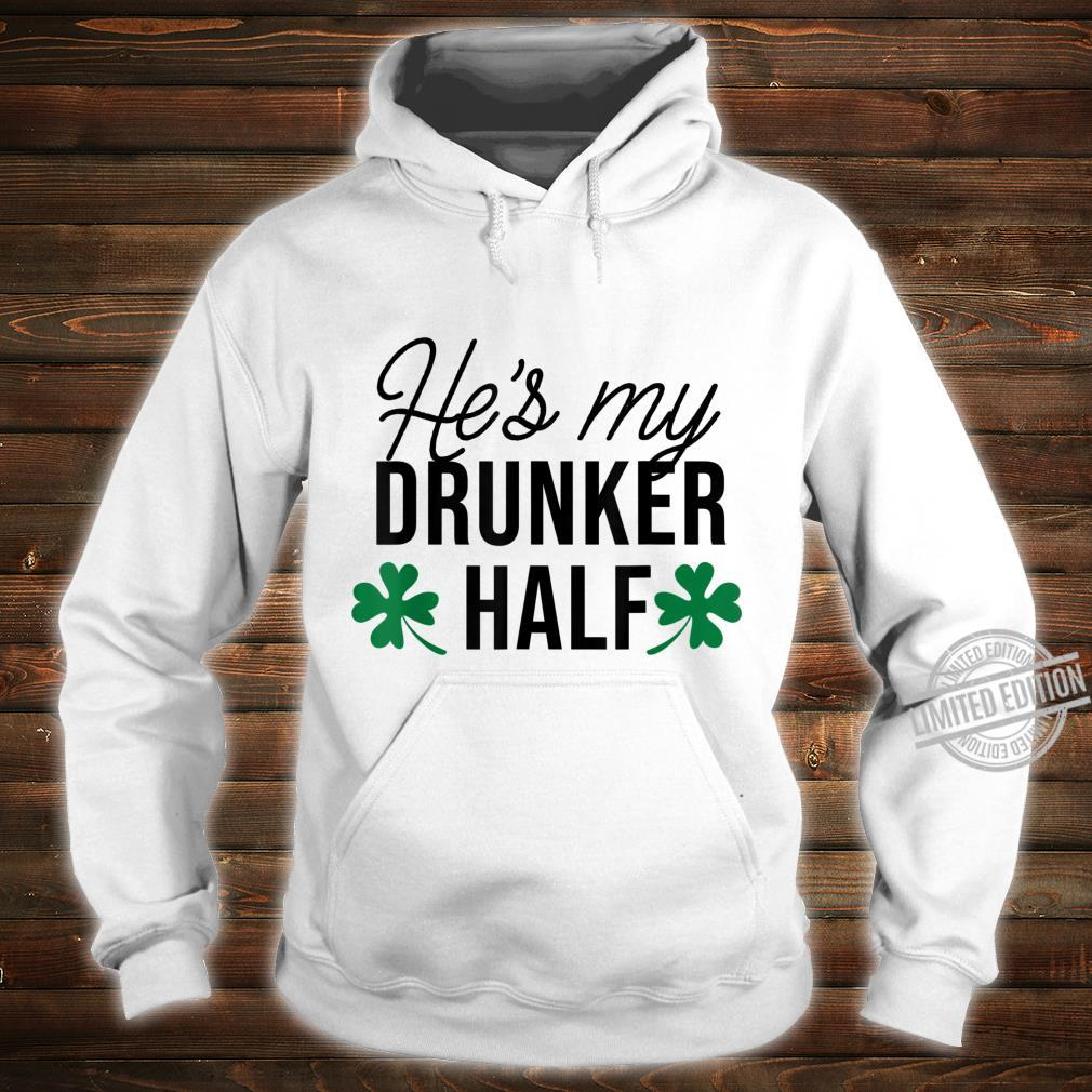 He's my drunker half Happy Patrick's Day Shirt hoodie