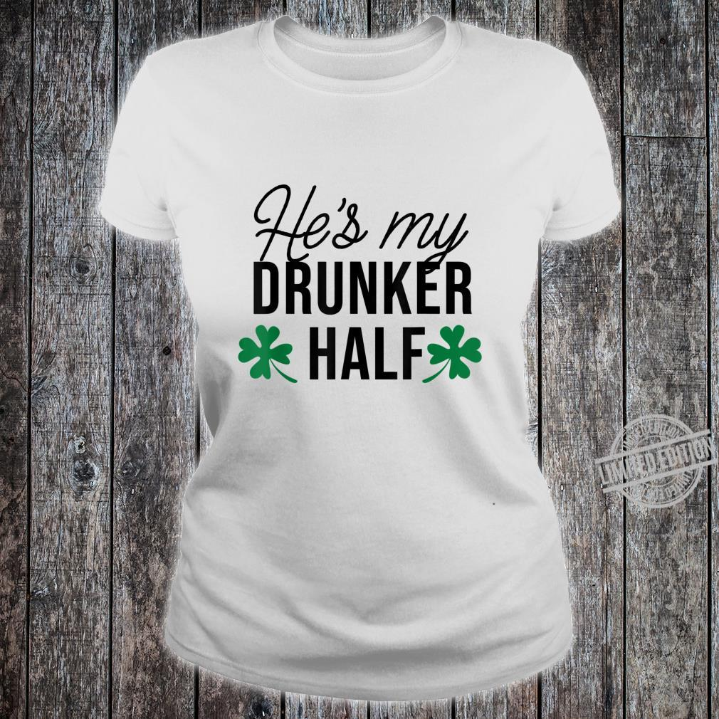 He's my drunker half Happy Patrick's Day Shirt ladies tee