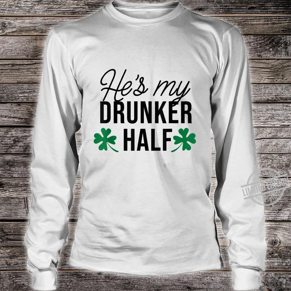 He's my drunker half Happy Patrick's Day Shirt long sleeved