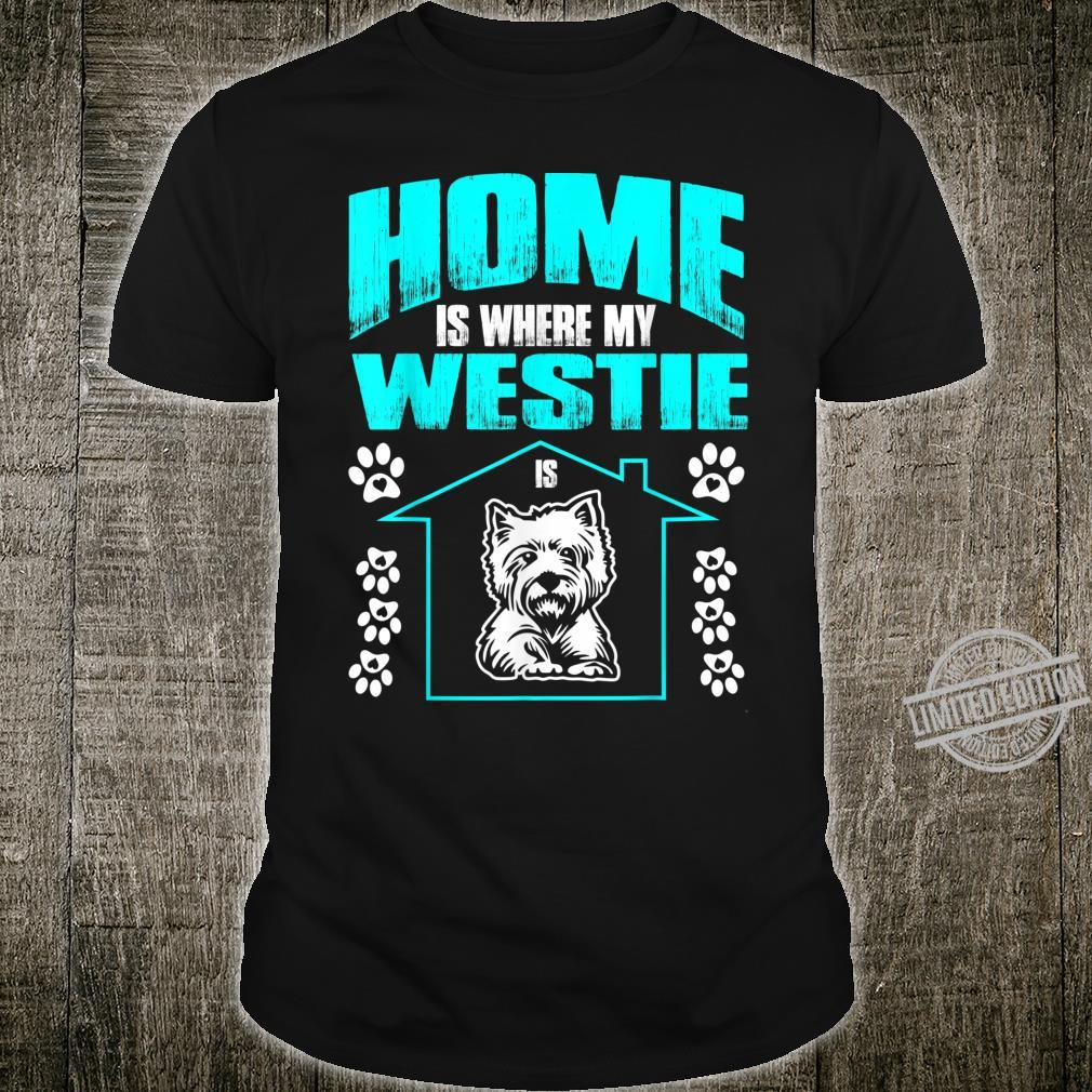Home Is Where My Westie Is Pets Shirt