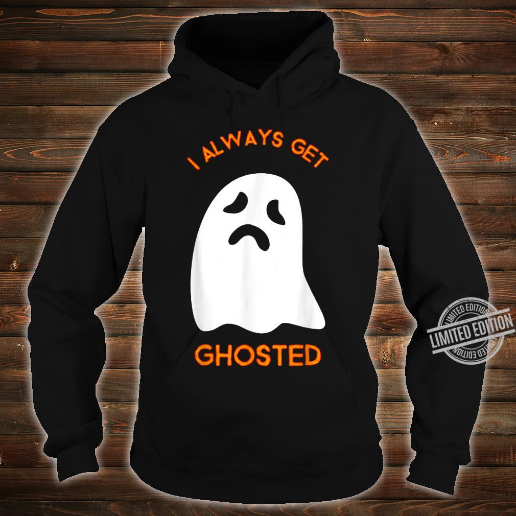 I Always Get Ghosted Scary Sad Ghost Haunted Halloween Shirt hoodie