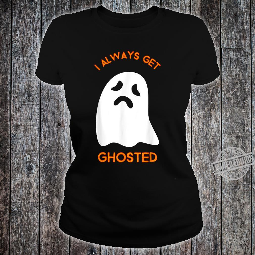 I Always Get Ghosted Scary Sad Ghost Haunted Halloween Shirt ladies tee