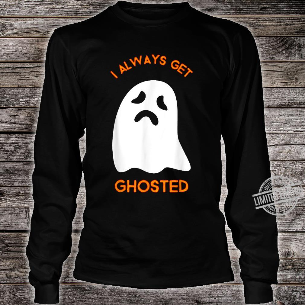 I Always Get Ghosted Scary Sad Ghost Haunted Halloween Shirt long sleeved