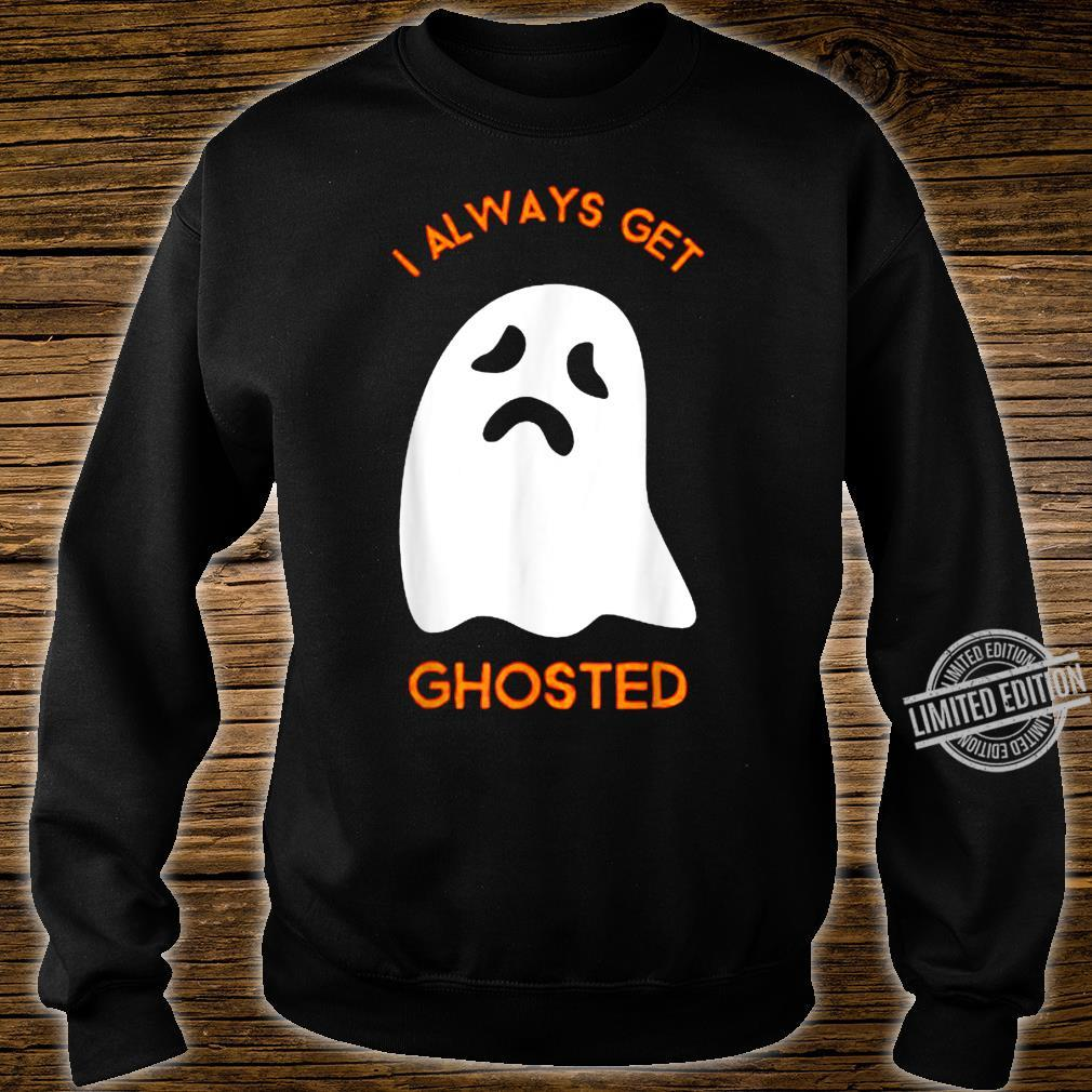I Always Get Ghosted Scary Sad Ghost Haunted Halloween Shirt sweater