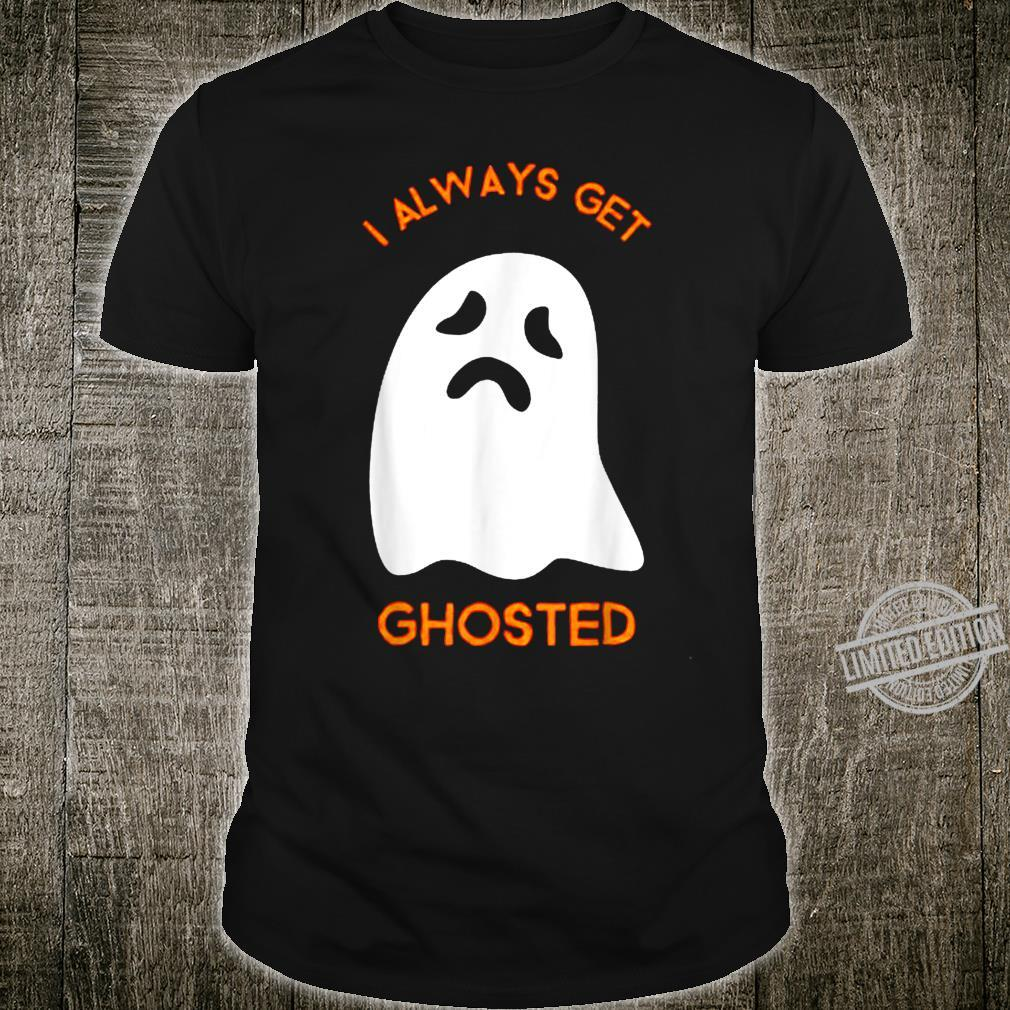 I Always Get Ghosted Scary Sad Ghost Haunted Halloween Shirt