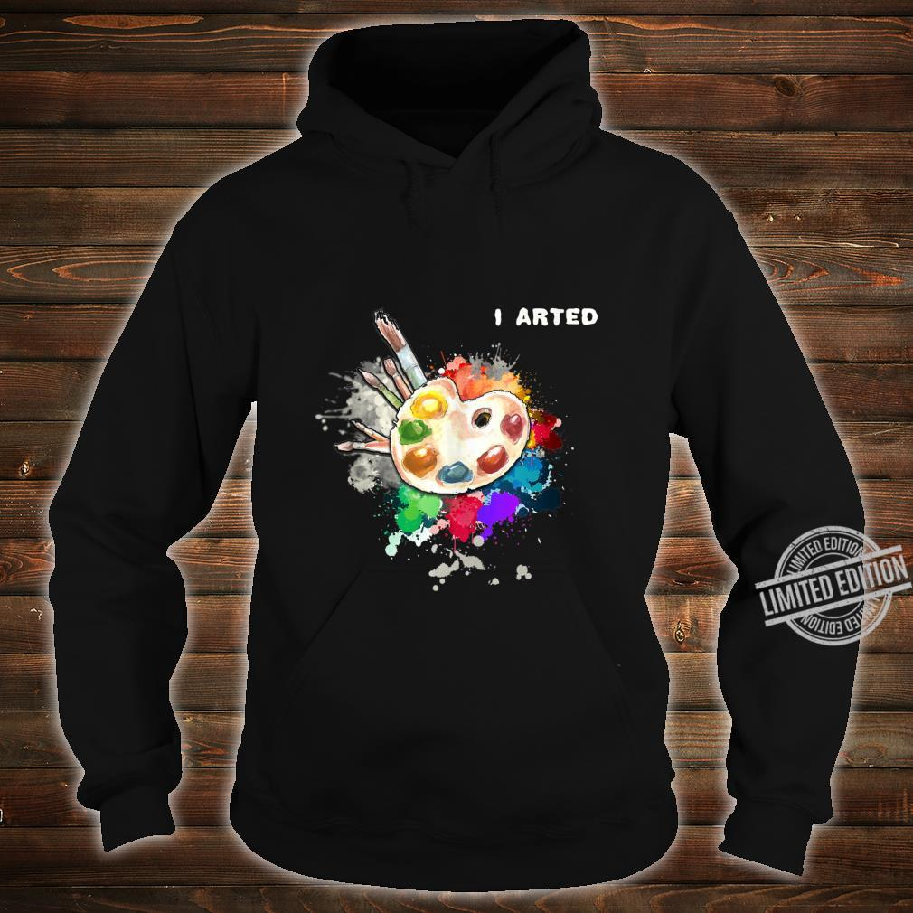 I Arted Art Cool Colorful Artist Shirt hoodie