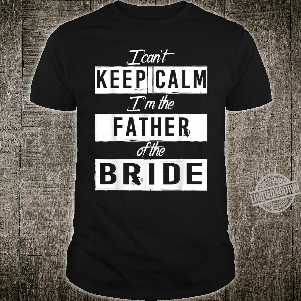 I Can't Keep Calm I'm The Father Of The Bride Shirt