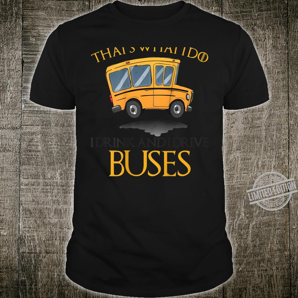 I Drink And I Drive Buses School Bus Driver Shirt