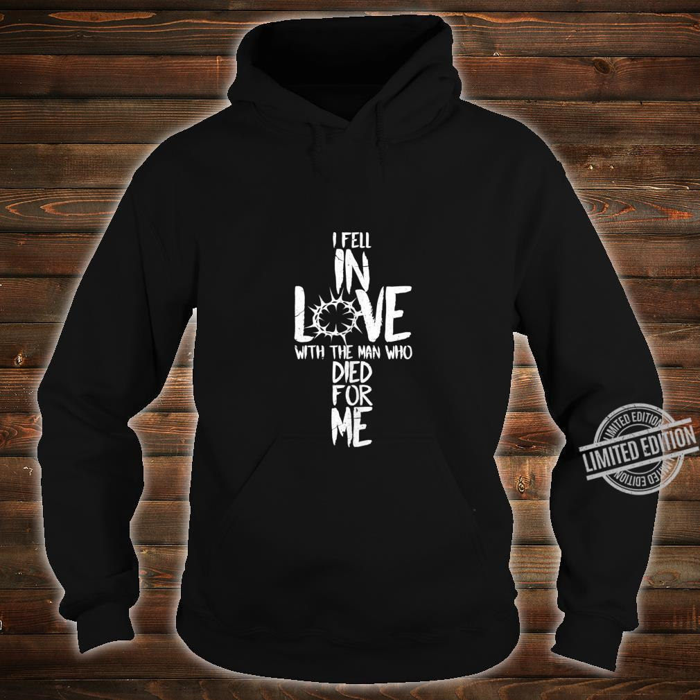 I Fell In Love With The Man Who Died For Me Shirt hoodie