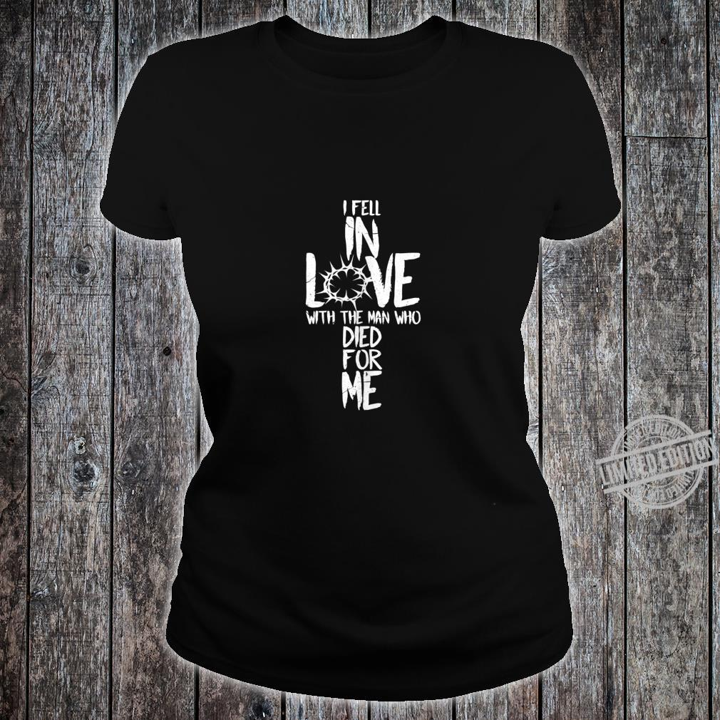 I Fell In Love With The Man Who Died For Me Shirt ladies tee