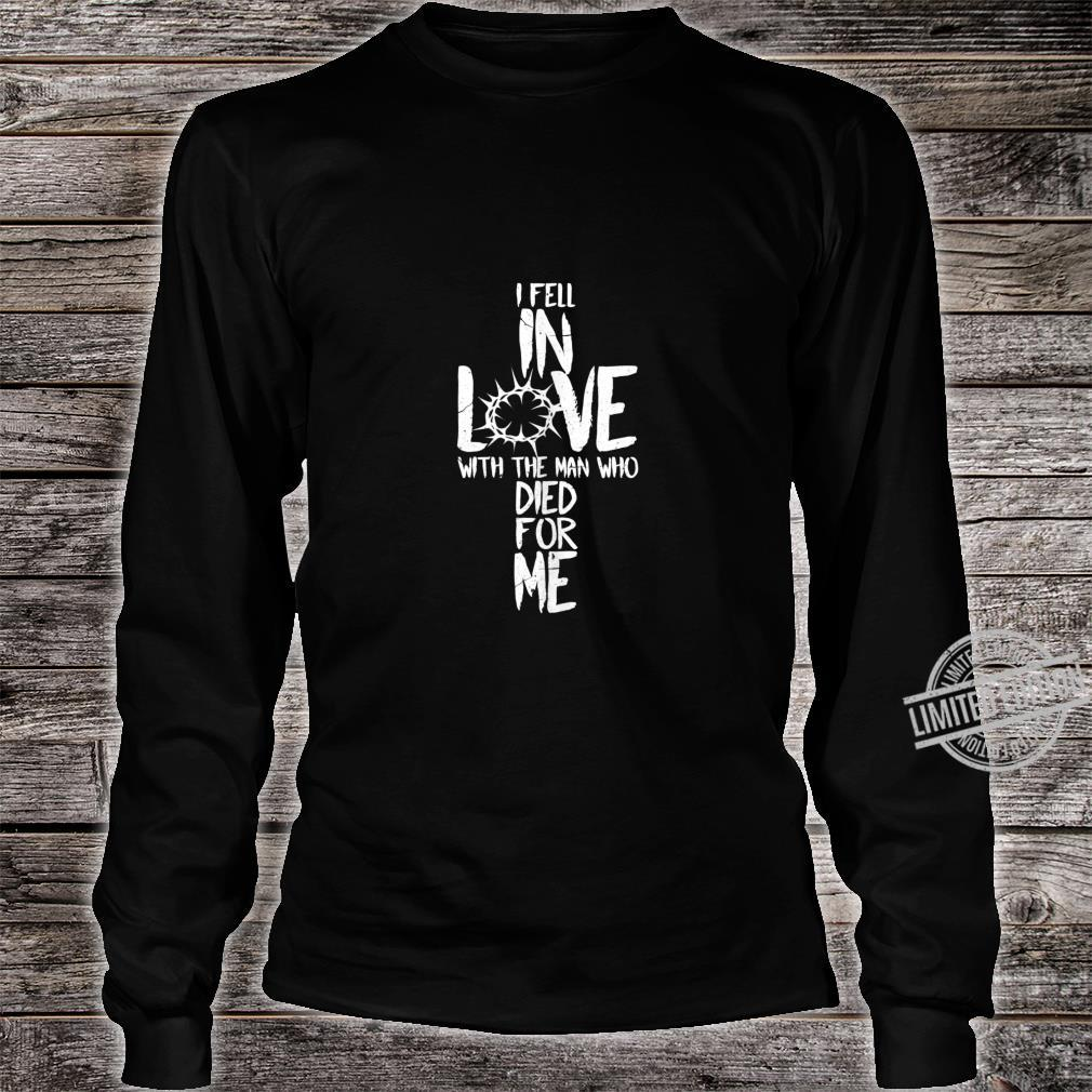 I Fell In Love With The Man Who Died For Me Shirt long sleeved